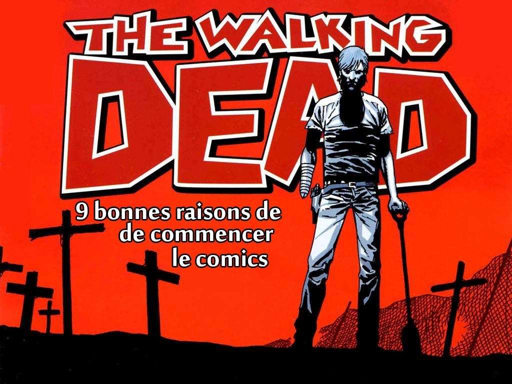 9 bonnes raisons de commencer le comics walking dead - l'avis de parsion