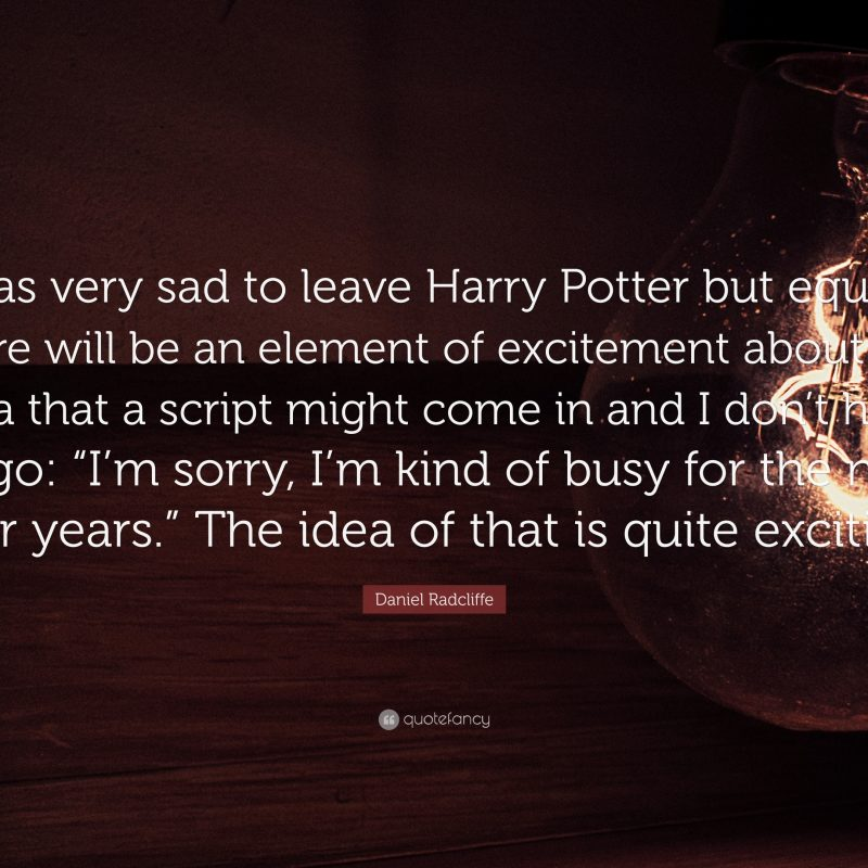 10 Most Popular Harry Potter Quotes Desktop Background FULL HD 1080p For PC Desktop 2020 free download daniel radcliffe quote i was very sad to leave harry potter but 800x800