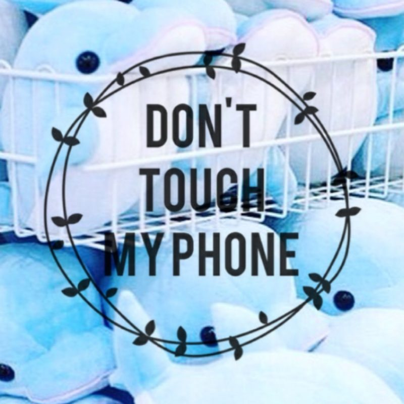 10 New Don T Touch My Phone Wallpaper FULL HD 1080p For PC Desktop 2018 free download download don t touch my phone backgrounds lockscreen pinterest 800x800
