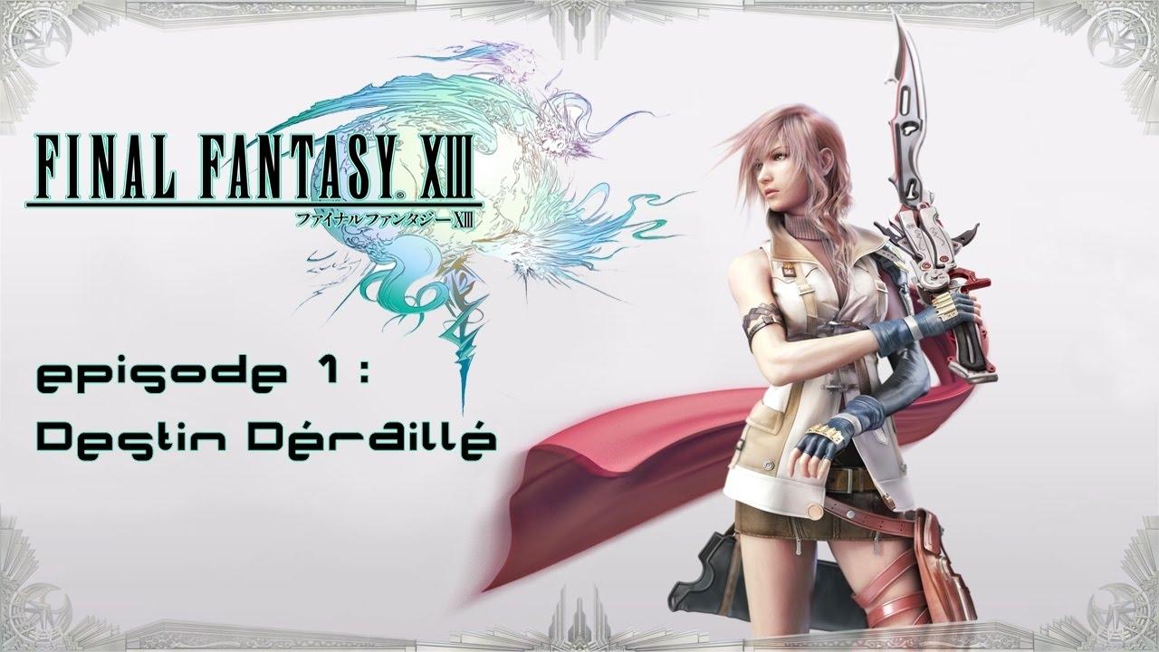 final fantasy xiii - la série - / episode 1 : destin déraillé