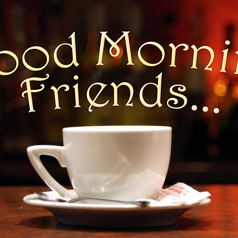 10 Most Popular Good Morning Friends Wallpaper Full Hd 19201080 For