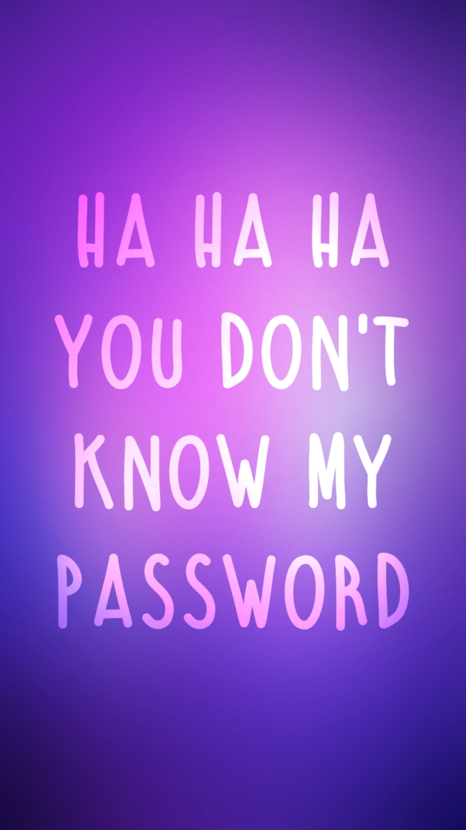 hahaha you don't know my password wallpapers - wallpaper cave
