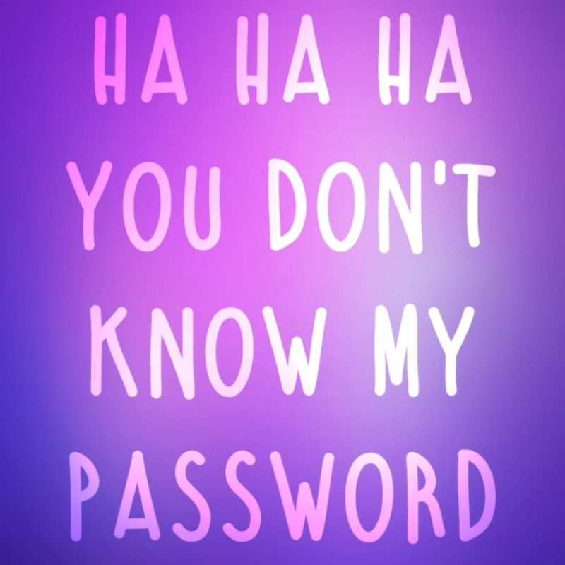 10 Latest You Don't Know My Password Wallpaper FULL HD 1080p For PC Background 2020 free download hahaha you dont know my password wallpapers wallpaper cave 2 800x800