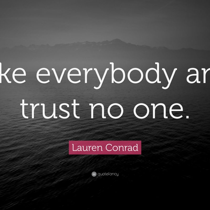 10 Most Popular Trust No One Wallpapers FULL HD 1920×1080 For PC Background 2018 free download lauren conrad quote like everybody and trust no one 9 1 800x800