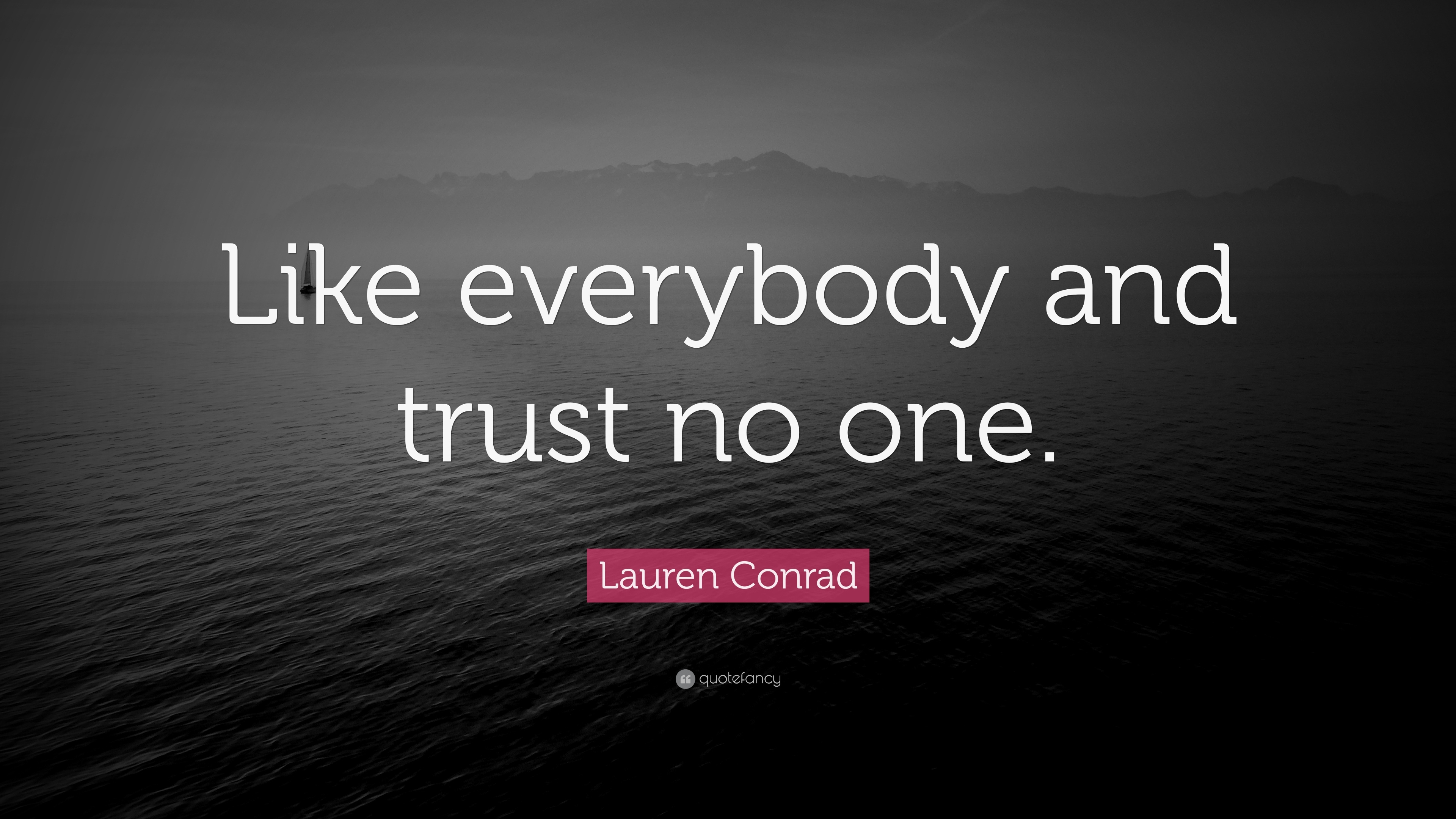 "lauren conrad quote: ""like everybody and trust no one."" (9"