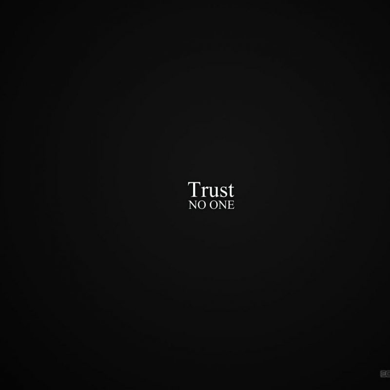 10 Most Popular Trust No One Wallpapers FULL HD 1920×1080 For PC Background 2018 free download trust no one walldevil 800x800