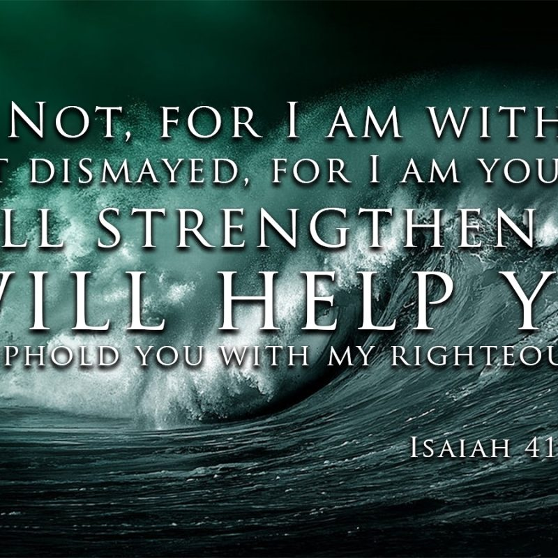 10 Most Popular Isaiah 41:10 Wallpaper FULL HD 1920×1080 For PC Background 2018 free download weekly verse isaiah 4110 cornerstone church 800x800